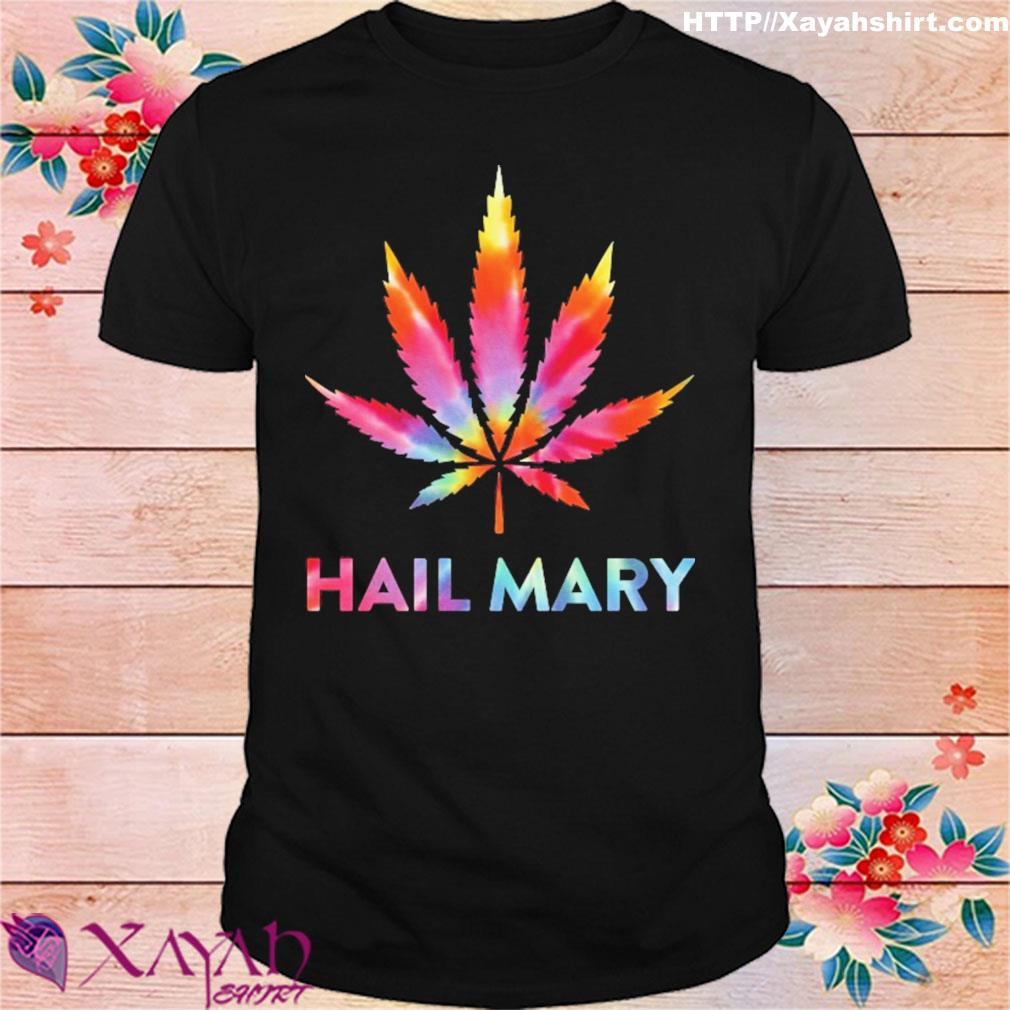 Weed hail mary shirt