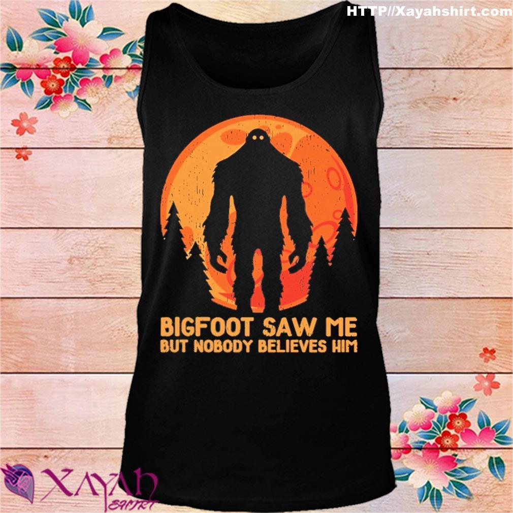 Bigfoot Saw Me But Nobody Believes Him Women/'s Tank Top Funny Camping Hiking Tee