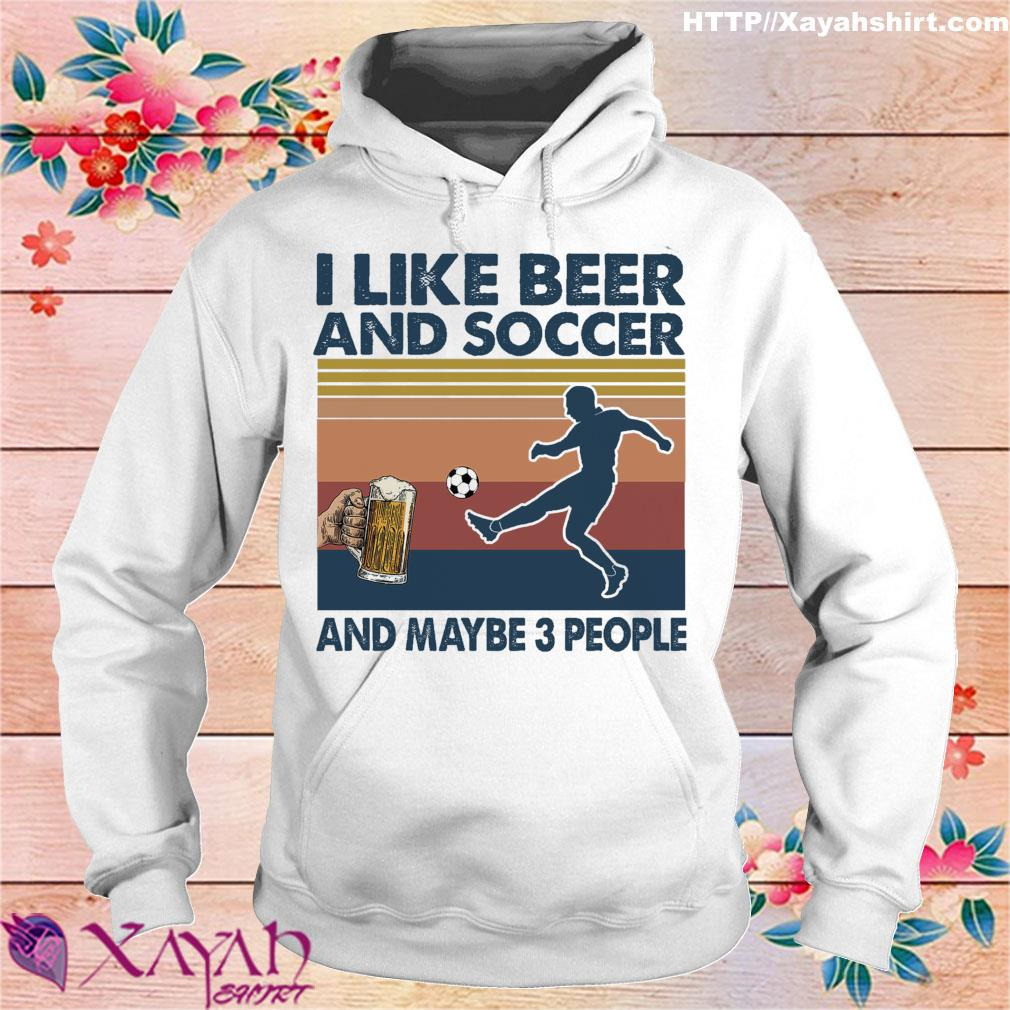 I like beer and soccer and maybe 3 people s hoodie