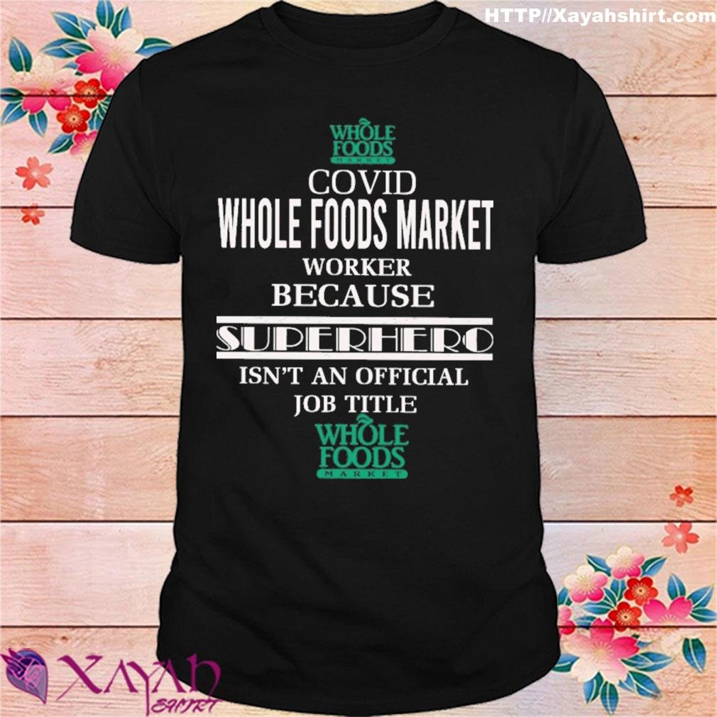 Whole foods covid whole foods market worker because superhero isn't an official job title shirt
