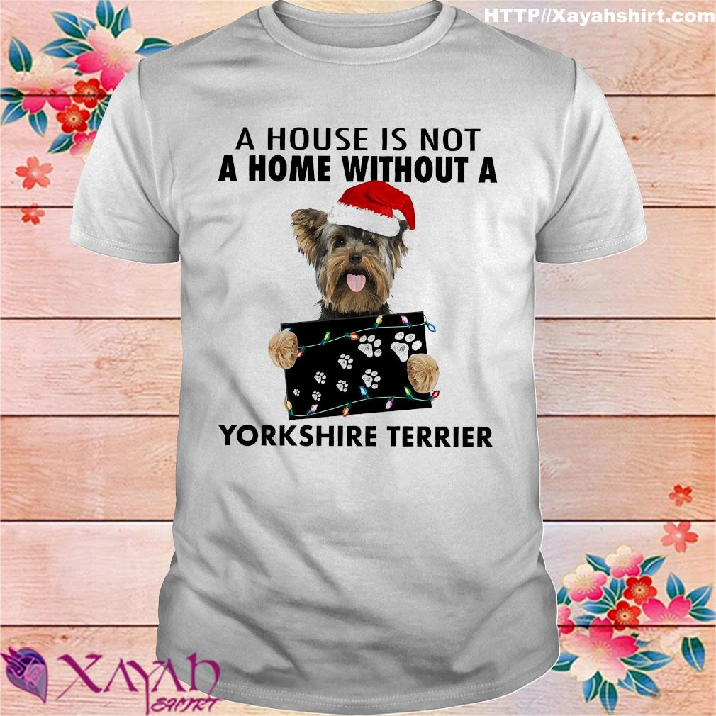 A house is not a home without a Yorkshire Terrier shirt
