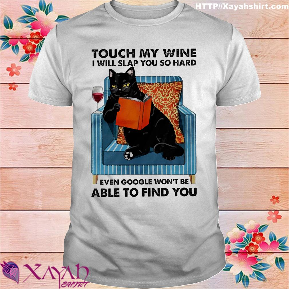 Black cat Touch my wine I will slap You so hard even google won't be able to find You shirt