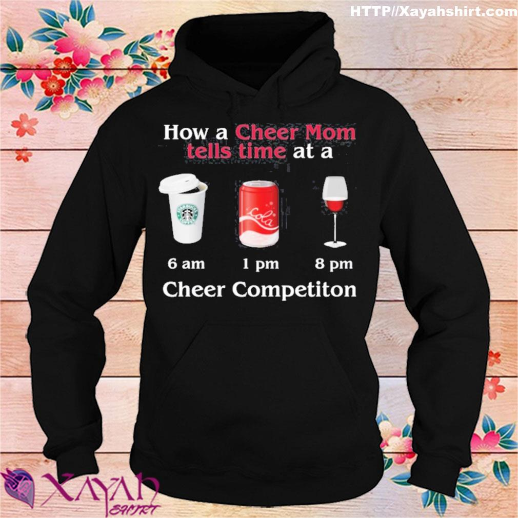 How A Cheer Mom Tells Time At A Cheer Competition Coffee Coca Wine Shirt hoodie