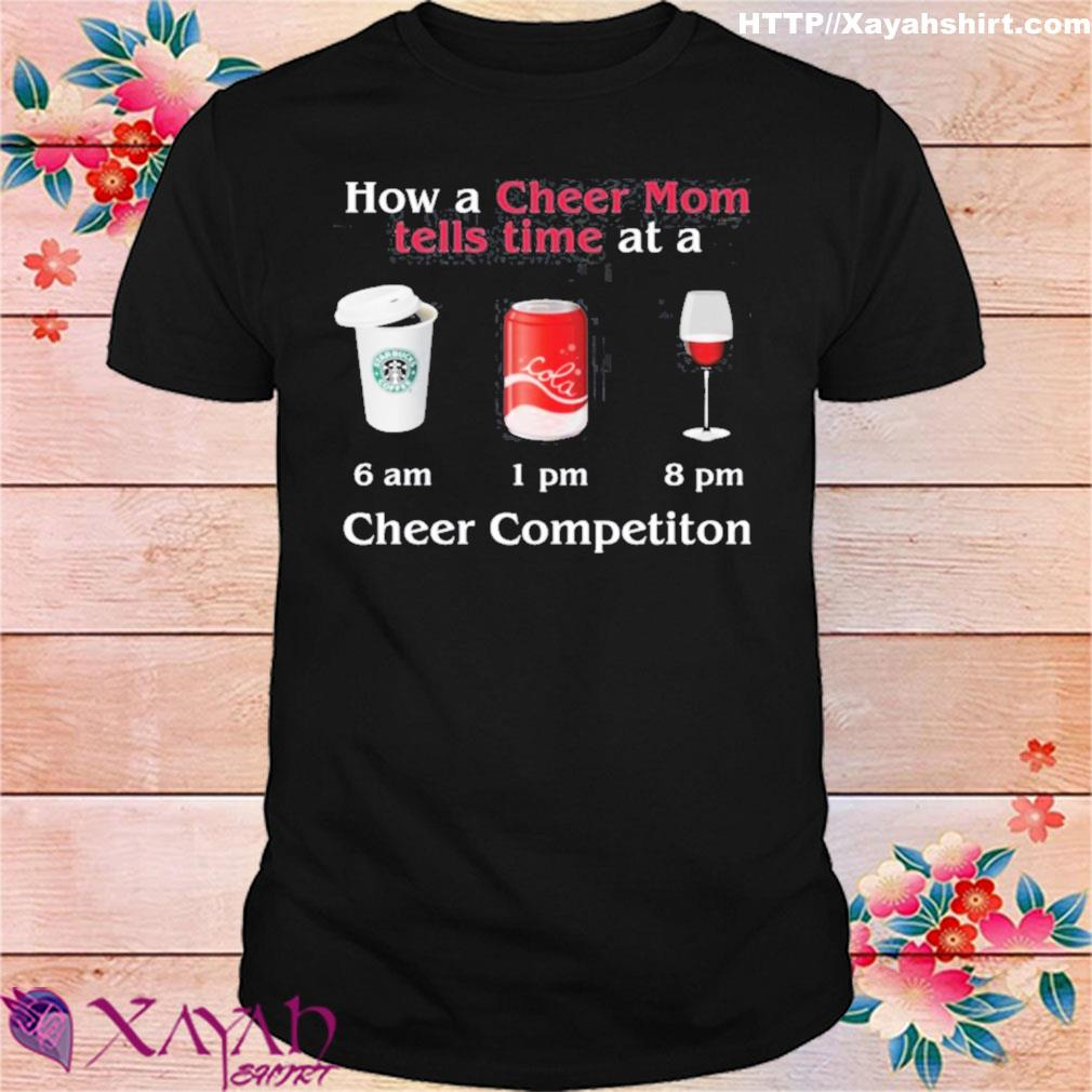 How A Cheer Mom Tells Time At A Cheer Competition Coffee Coca Wine Shirt