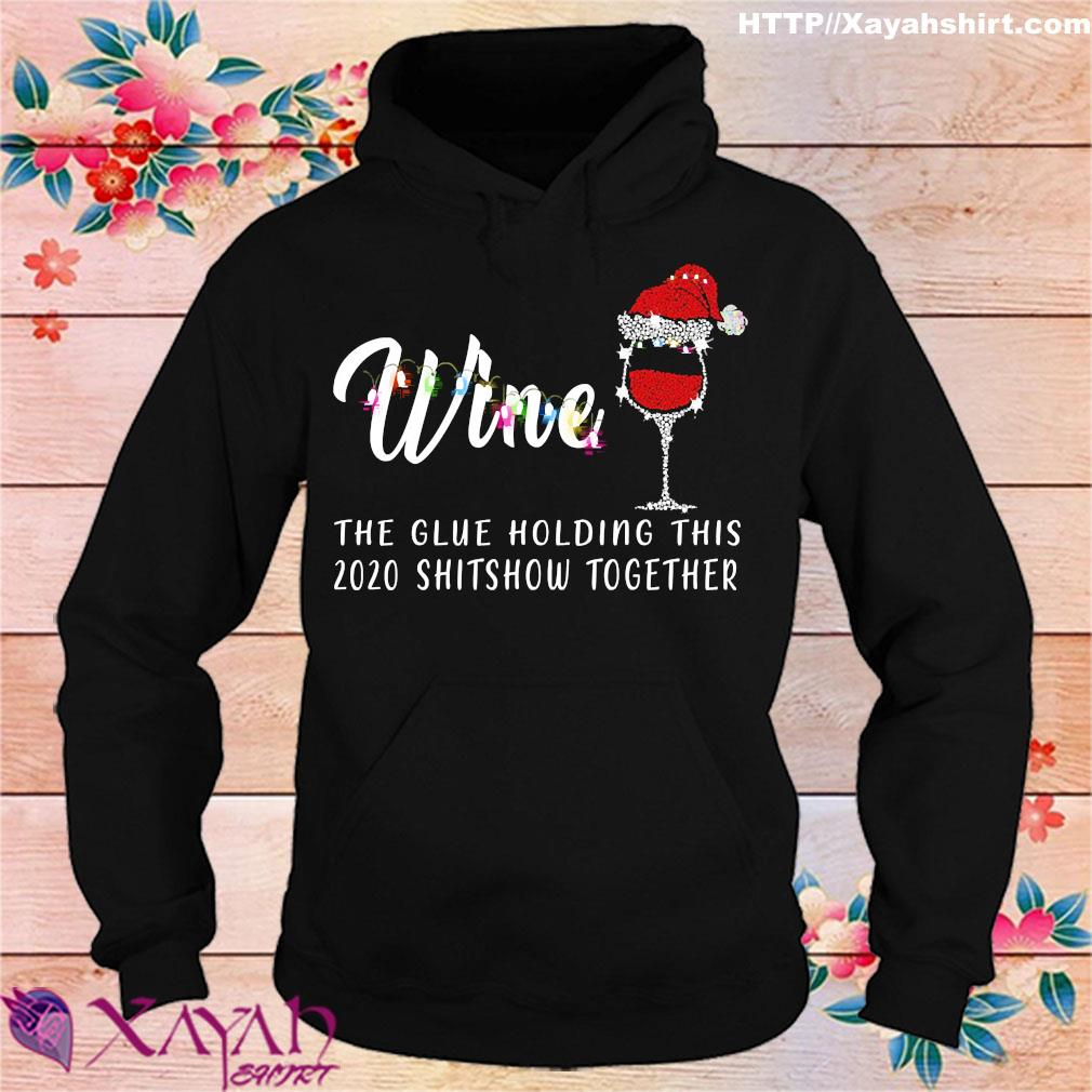 Wine Christmas the glue holding this 2020 shitshow together s hoodie