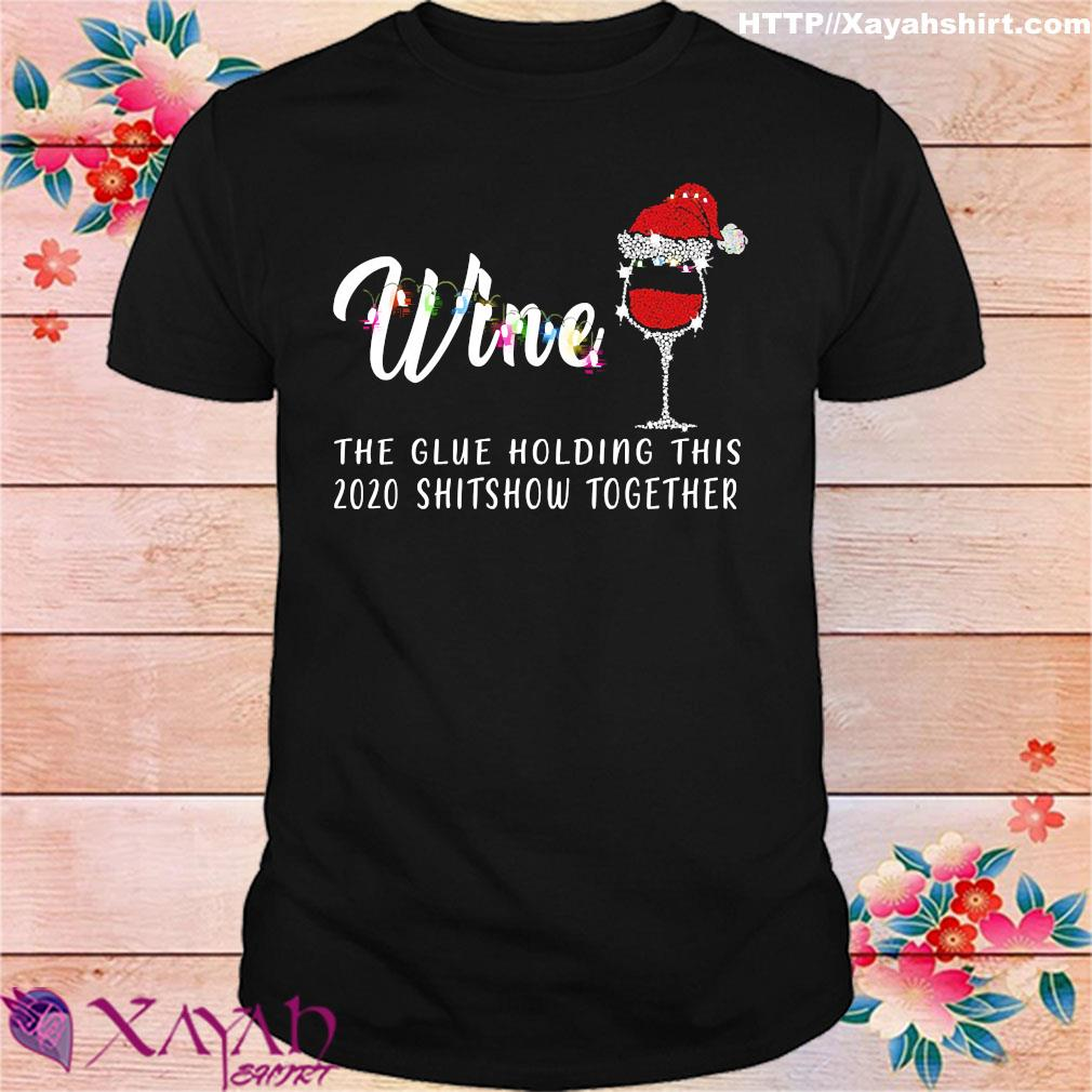 Wine Christmas the glue holding this 2020 shitshow together shirt