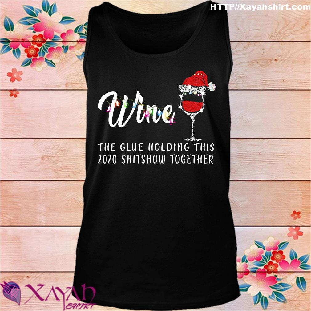 Wine Christmas the glue holding this 2020 shitshow together s tank top