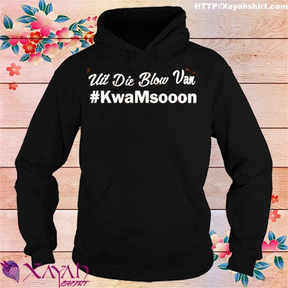 Official Uit Die Blow Van #KwanMsooon Shirt hoodie