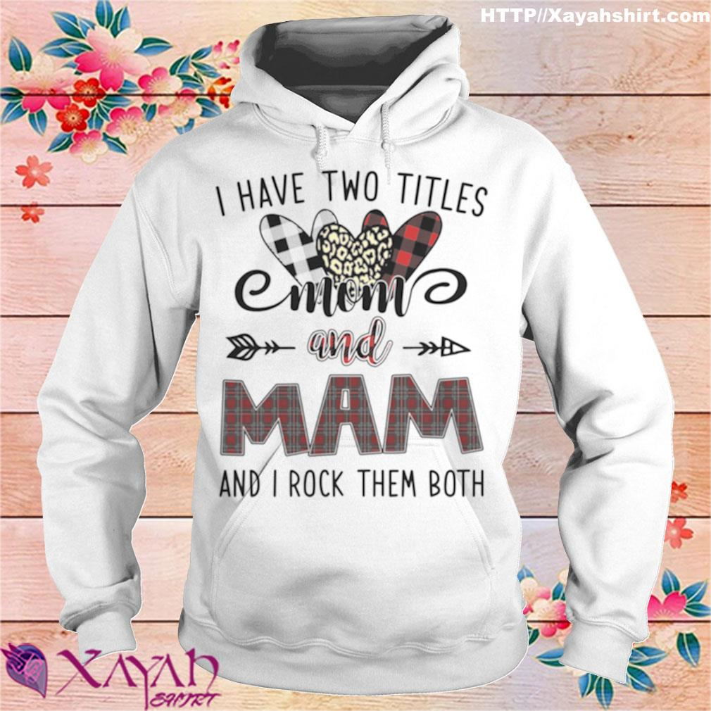 Official I Have Two Titles Mom And Mam And I Rock Them Both Shirt hoodie