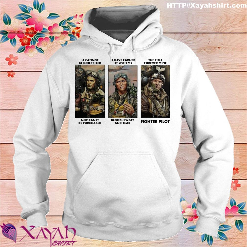 Official Premium It Cannot Be Inherited I Have Earned It With My Fighter Pilot Shirt hoodie