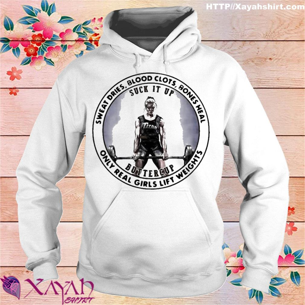 Official Sweat Dries Blood Clots Bones Heal Only Real Girls Lift Weights Shirt hoodie