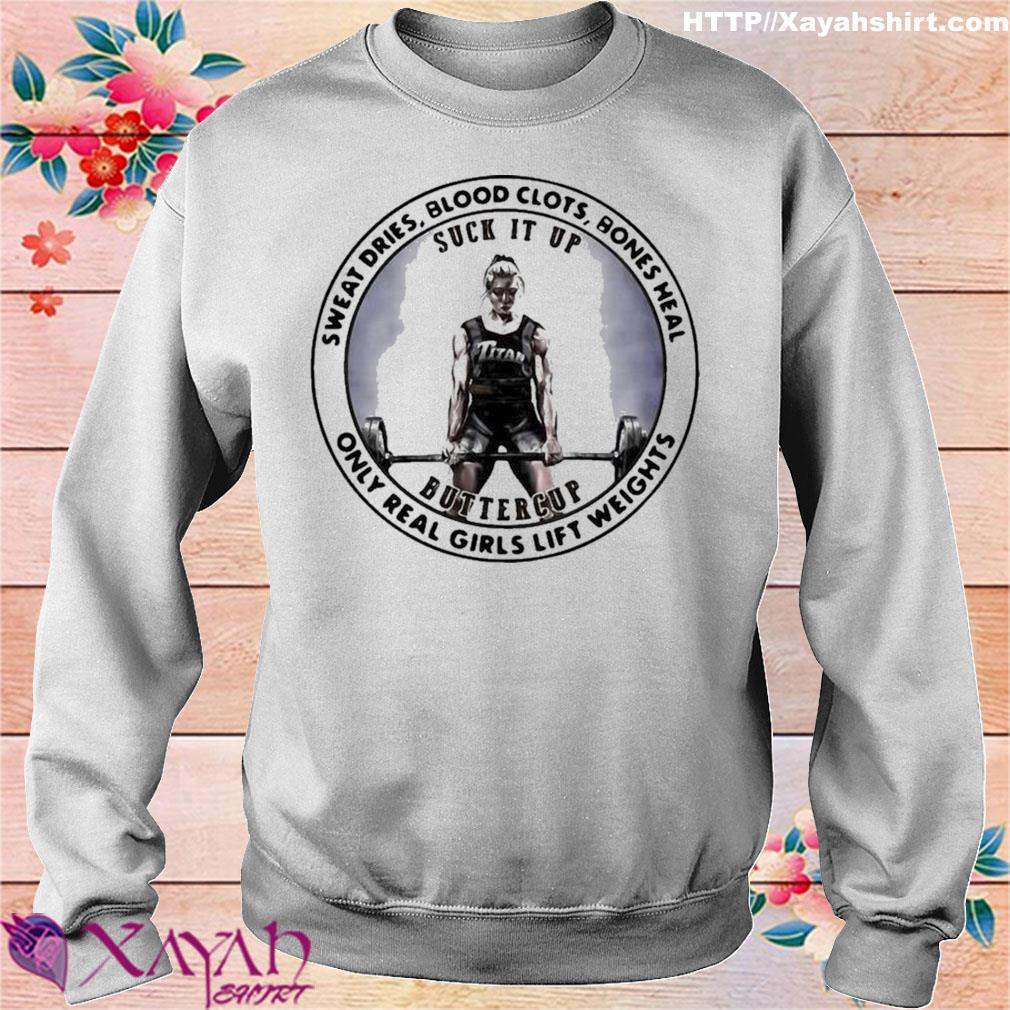 Official Sweat Dries Blood Clots Bones Heal Only Real Girls Lift Weights Shirt sweater